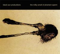 Black Sun Productions - The Milky Smell of Phantom Sperm; levynkansi
