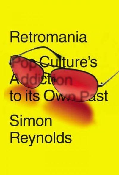 Simon Reynolds - Retromania; hävyttömän ruman painoksen kansi