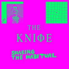 The Knife - Shaking the Habitual; levynkansi