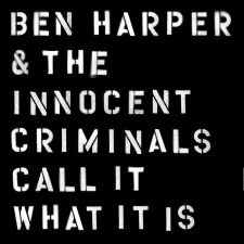 Ben Harper & The Innocent Criminals: Call It What It Is (levynkansi)